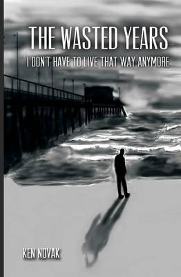 The Wasted Years: I Don't Have to Live That Way Anymore (Paperback)