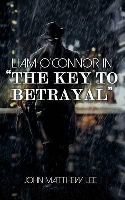 Liam O'Connor in 'The Key to Betrayal' (Paperback)