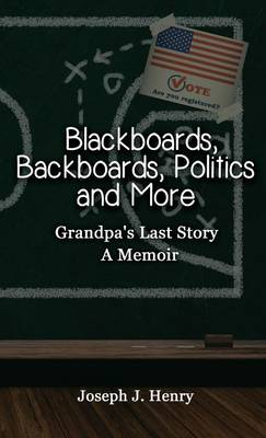 Blackboards, Backboards, Politics and More: Grandpa's Last Story, a Memoir (Hardback)