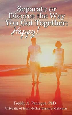 Separate or Divorce the Way You Got Together: Happy! (Hardback)