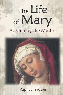 The Life of Mary as Seen by the Mystics (Paperback)