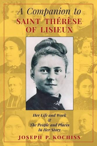 A Companion to Saint Therese of Lisieux: Her Life and Work & the People and Places in Her Story (Paperback)