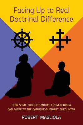 Facing Up to Real Doctrinal Difference: How Some Thought-Motifs from Derrida Can Nourish the Catholic-Buddhist Encounter (Paperback)