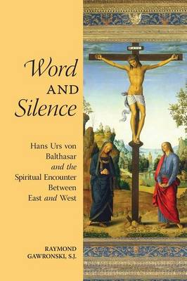 Word and Silence: Hans Urs Von Balthasar and the Spiritual Encounter Between East and West (Paperback)