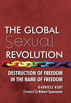 The Global Sexual Revolution: Destruction of Freedom in the Name of Freedom (Hardback)