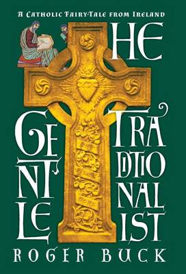 The Gentle Traditionalist: A Catholic Fairy-Tale from Ireland (Hardback)