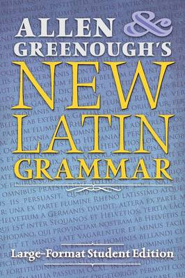 Allen and Greenough's New Latin Grammar: Large-Format Student Edition (Paperback)