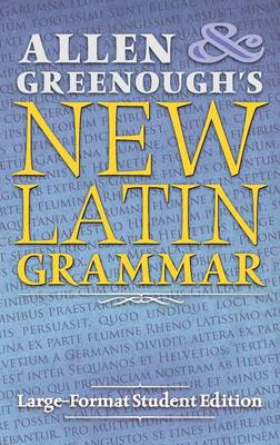 Allen and Greenough's New Latin Grammar: Large-Format Student Edition (Hardback)