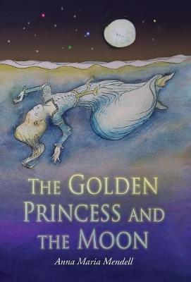 """The Golden Princess and the Moon: A Retelling of the Fairy Tale """"Sleeping Beauty"""" (Hardback)"""