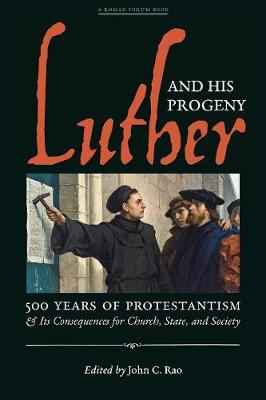 Luther and His Progeny: 500 Years of Protestantism and Its Consequences for Church, State, and Society (Paperback)