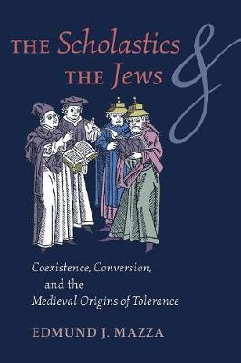The Scholastics and the Jews: Coexistence, Conversion, and the Medieval Origins of Tolerance (Paperback)