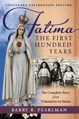 Fatima, the First Hundred Years: The Complete Story from Visionaries to Saints (Paperback)