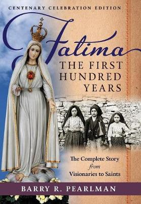 Fatima, the First Hundred Years: The Complete Story from Visionaries to Saints (Hardback)