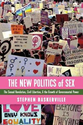 The New Politics of Sex: The Sexual Revolution, Civil Liberties, and the Growth of Governmental Power (Paperback)