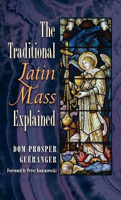 The Traditional Latin Mass Explained (Hardback)
