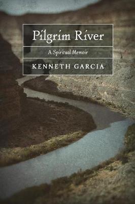 Pilgrim River: A Spiritual Memoir (Paperback)