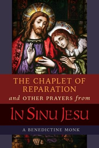 The Chaplet of Reparation and Other Prayers from In Sinu Jesu, with the Epiphany Conference of Mother Mectilde de Bar (Paperback)