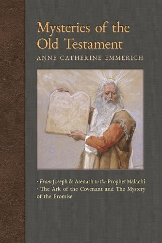 Mysteries of the Old Testament: From Joseph and Asenath to the Prophet Malachi & The Ark of the Covenant and The Mystery of the Promise - New Light on the Visions of Anne C. Emmerich 2 (Paperback)