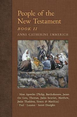 People of the New Testament, Book II: Nine Apostles, Paul, Lazarus & the Secret Disciples - New Light on the Visions of Anne C. Emmerich 4 (Paperback)