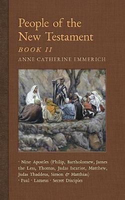 People of the New Testament, Book II: Nine Apostles, Paul, Lazarus & the Secret Disciples - New Light on the Visions of Anne C. Emmerich 4 (Hardback)