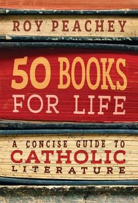 50 Books for Life: A Concise Guide to Catholic Literature (Hardback)