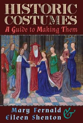 Historic Costumes: A Guide to Making Them (Hardback)