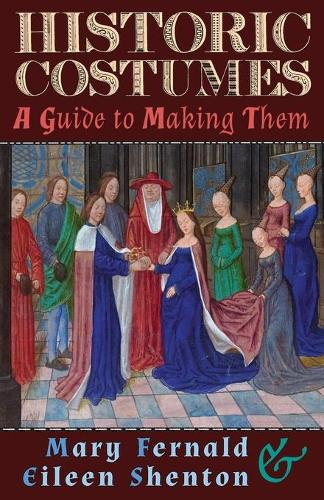 Historic Costumes: A Guide to Making Them (Paperback)