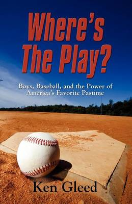 WHAT's THE PLAY? Boys, Baseball, and the Power of America's Favorite Pastime (Paperback)
