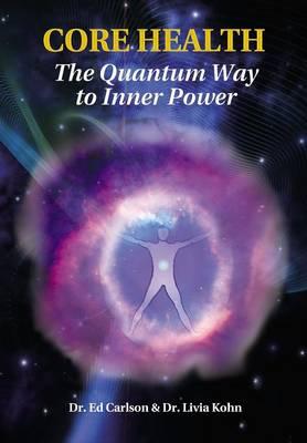 Core Health: The Quantum Way to Inner Power (Hardback)