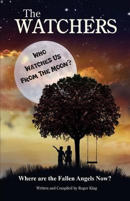 THE Watchers: Who Watches Us From the Moon and Where Did the Fallen Angels Go? (Paperback)