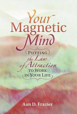 Your Magnetic Life: Putting The Law Of Attraction To Work In Your Life (Hardback)
