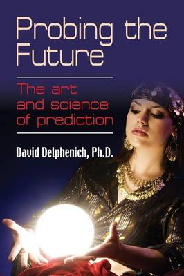 Probing the Future: The Art and Science of Prediction (Paperback)