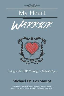 My Heart Warrior: Living With HLHS Through A Father's Eyes (Paperback)