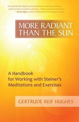More Radiant Than the Sun: A Handbook for Working with Steiner's Meditations and Exercises (Paperback)