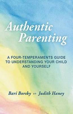Authentic Parenting: A Four-Temperaments Guide to Understanding Your Child and Yourself (Paperback)