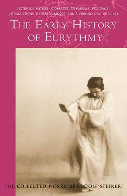 The Early History of Eurythmy - Collected Works of Rudolf Steiner (Paperback)