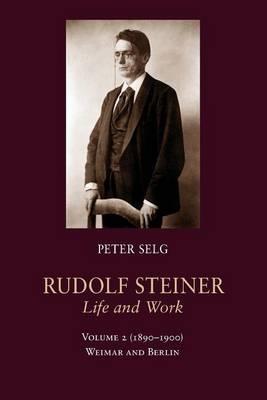 Rudolf Steiner, Life and Work: (1890-1900): Weimar and Berlin Volume 2 (Paperback)
