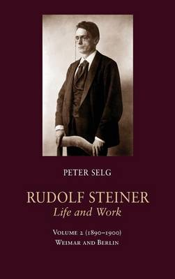Rudolf Steiner, Life and Work: Weimar and Berlin: (1890-1900) Volume 2 (Hardback)
