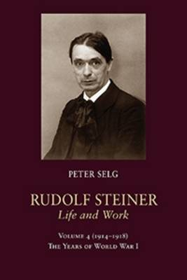 Rudolf Steiner, Life and Work: The Years of World War I (Paperback)