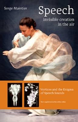 Speech - Invisible Creation in the Air: Vortices and the Enigma of Speech Sounds (Paperback)