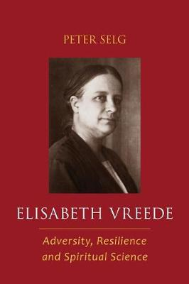 Elisabeth Vreede: Adversity, Resilience, and Spiritual Science (Paperback)