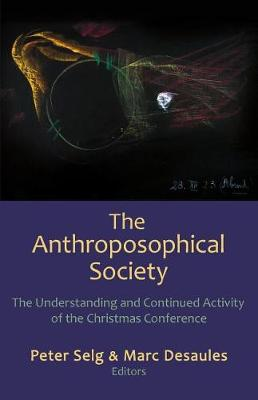 The Anthroposophical Society: The Understanding and Continued Activity of the Christmas Conference (Paperback)