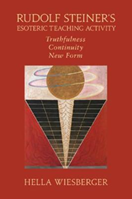 Rudolf Steiner's Esoteric Teaching Activity: Truthfulness - Continuity - New Form (Paperback)