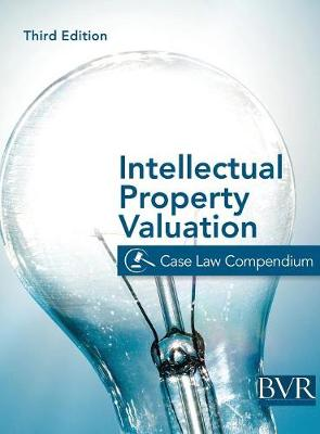 The BVR Intellectual Property Valuation Case Law Compendium: Third Edition (Hardback)