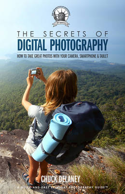 The Secrets of Digital Photography: How to Take Great Photos with Your Camera, Smartphone & Tablet (Paperback)