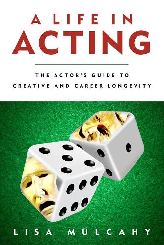 A Life in Acting: The Actor's Guide to Creative and Career Longevity (Paperback)