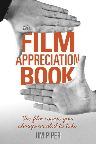The Film Appreciation Book: The Film Course You Always Wanted to Take (Paperback)