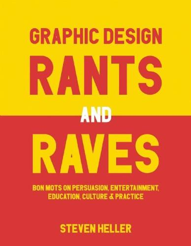 Graphic Design Rants and Raves: Bon Mots on Persuasion, Entertainment, Education, Culture, and Practice (Paperback)