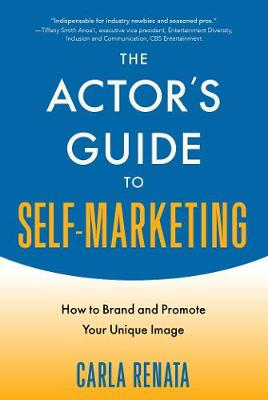 The Actor's Guide to Self-Marketing: How to Brand and Promote Your Unique Image (Paperback)