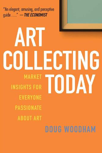 Art Collecting Today: Market Insights for Everyone Passionate about Art (Hardback)